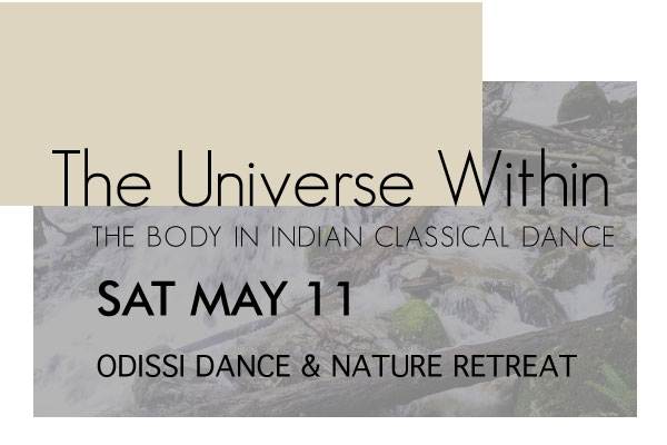 1 Day Odissi Dance & Nature Retreat: Sat May 11th - $9510AM-5PM, includes vegetarian lunch1 Day Retreat. Odissi Dance in dialogue with nature. 'Becoming the dance', an ecological practice.Set on a private, creekside forested lot in Britannia Beach, BC. We will walk in nature and explore dance as a transformational self practice. We will build a connection with the body in the technique of Odissi Dance, while exploring the mythological storytelling that narrates the dance.