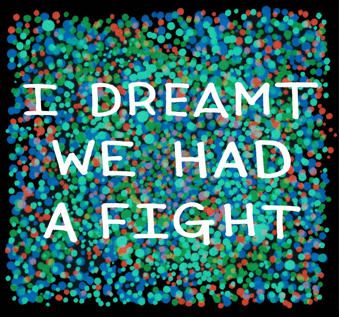 I DREAMT WE HAD A FIGHT  (2019); Copic Sketch markers, Sharpie on illustration paper, edited in Photoshop