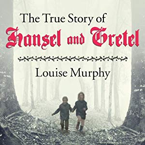 'The True Story of Hansel and Gretel' by Louise Murphy
