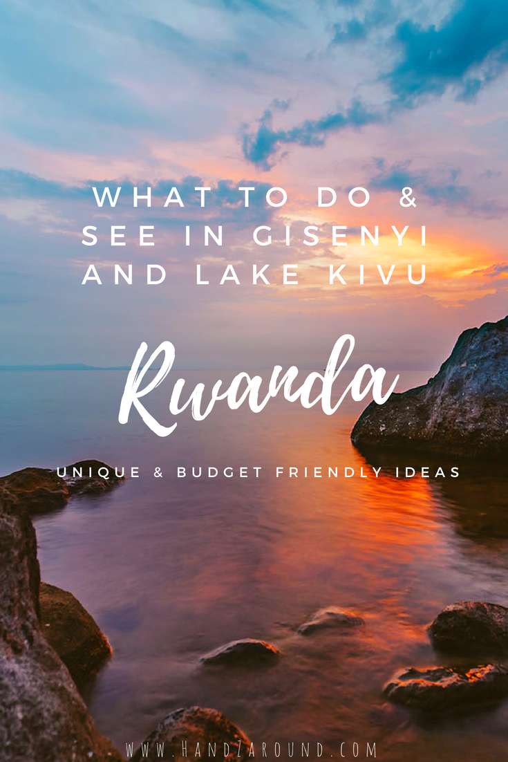 What_To_Do_In_Gisenyi_What to Do & See in Gisenyi and Lake Kivu in Rwanda - Budget Friendly and Unique Ideas by HandZaround.png