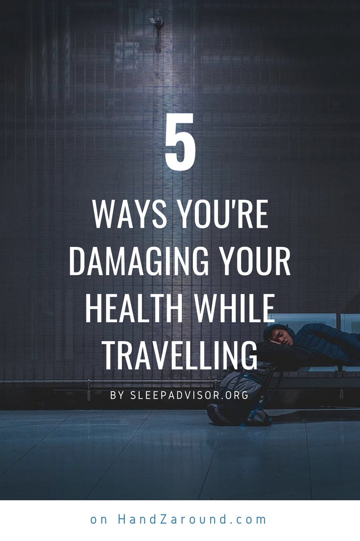 5 Ways You're Damaging Your Health While Travelling by SleepAdvisor.org on HandZaround.com