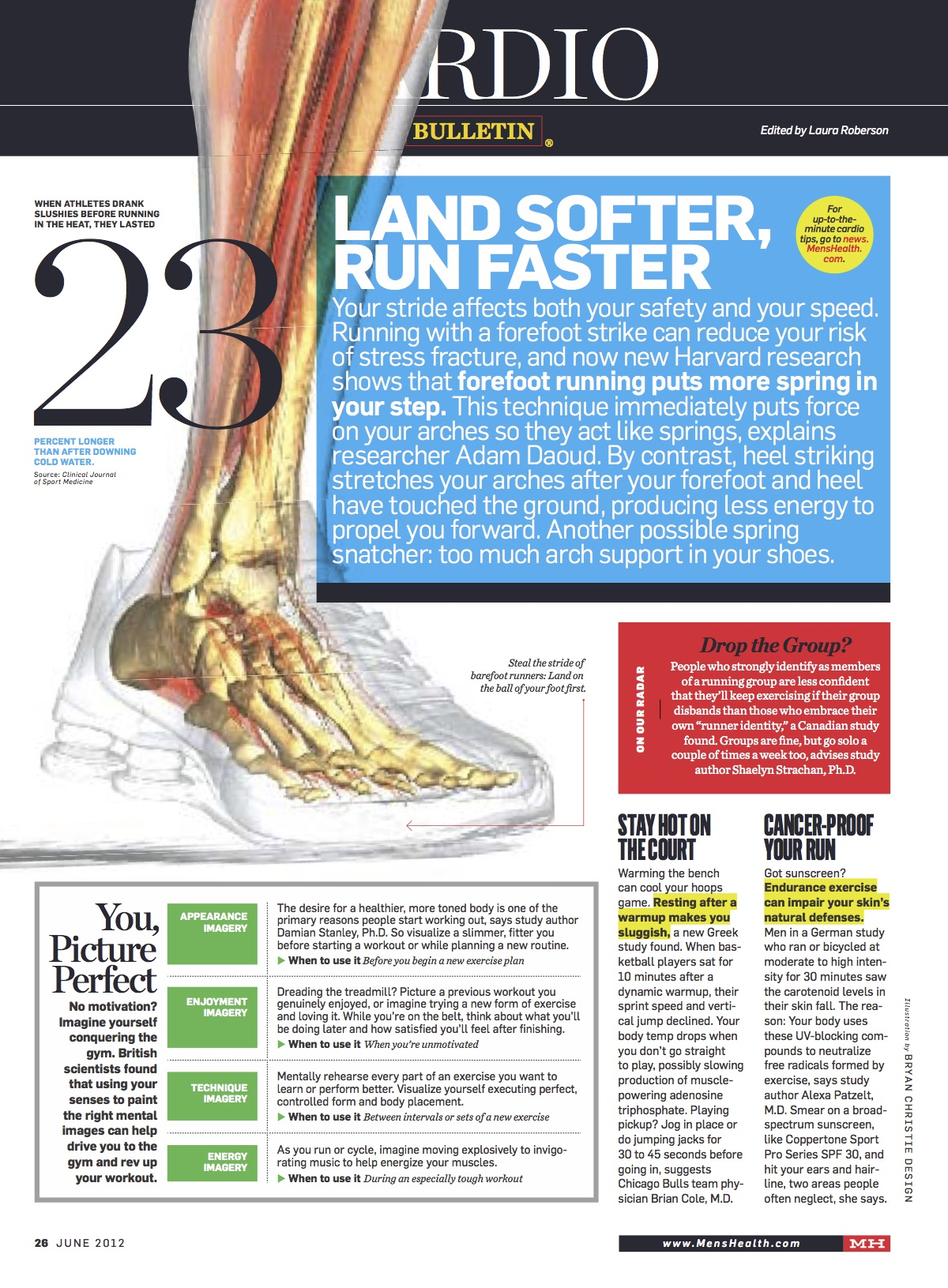 Men's Health magazine: Cardio Bulletin   Land Softer, Run Faster. Research shows that forefoot running puts more spring in your step.