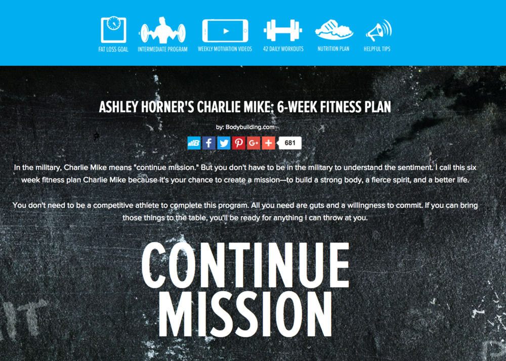 "Bodybuilding.com:    NLA's Charlie Mike Trainer   Splash page for Ashley Horner's fitness plan to generate user interest and encourage readers to ""CONTINUE MISSION."""