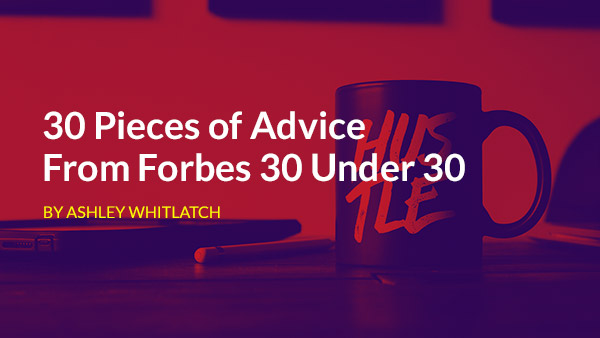 - I spoke with 30 of Forbes 30 under 30 honorees from the past few years to get their best productivity and business advice they've learned since starting their somewhat unconventional careers.Get the Advice
