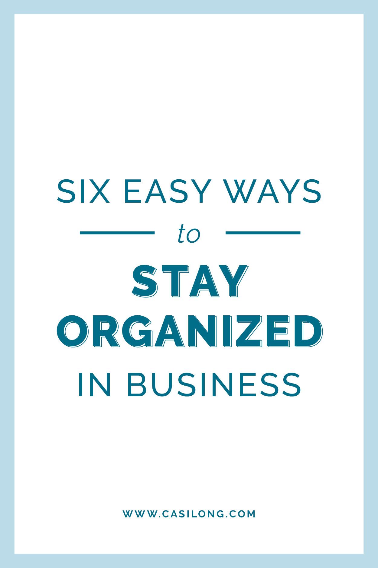 Six ways to stay organized in Business   casilong.com/blog   #casilongdesign #fearlesspursuit