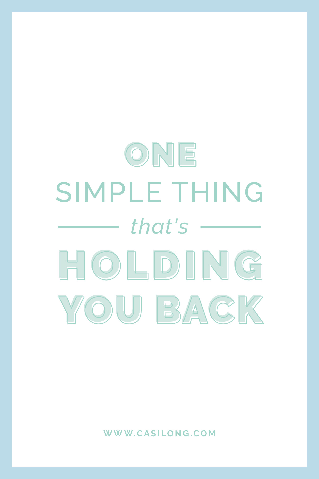 One simple thing that's holding you back | casilong.com/blog