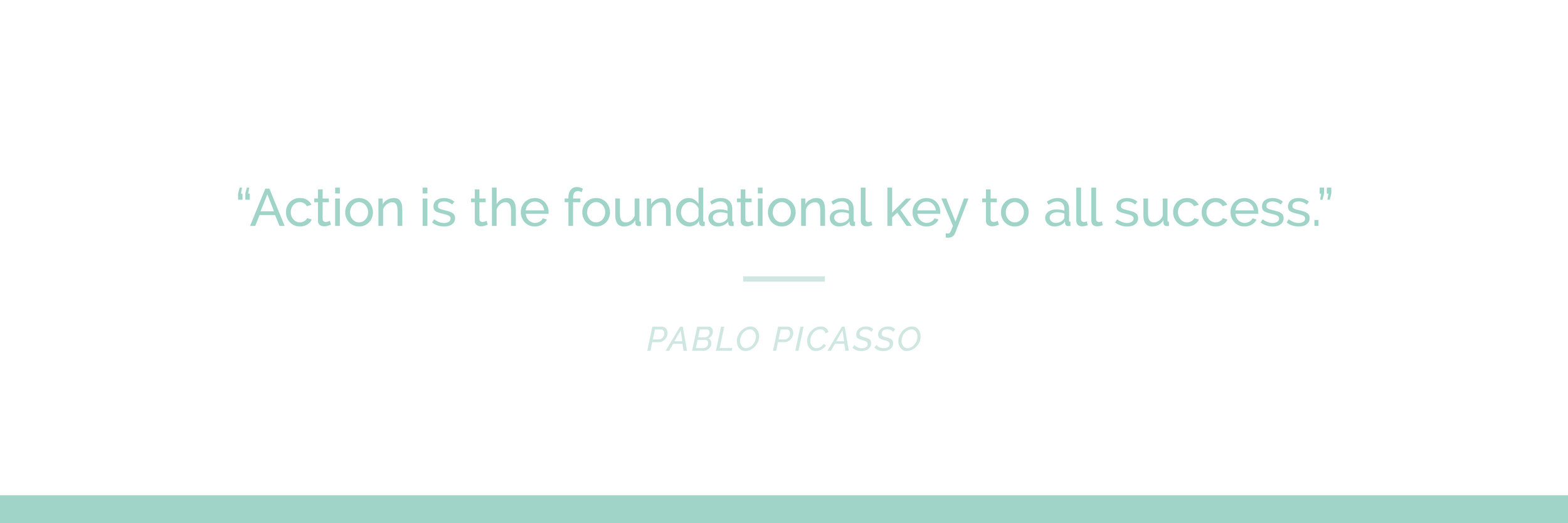 """""""Action is the foundational key to all success."""" 