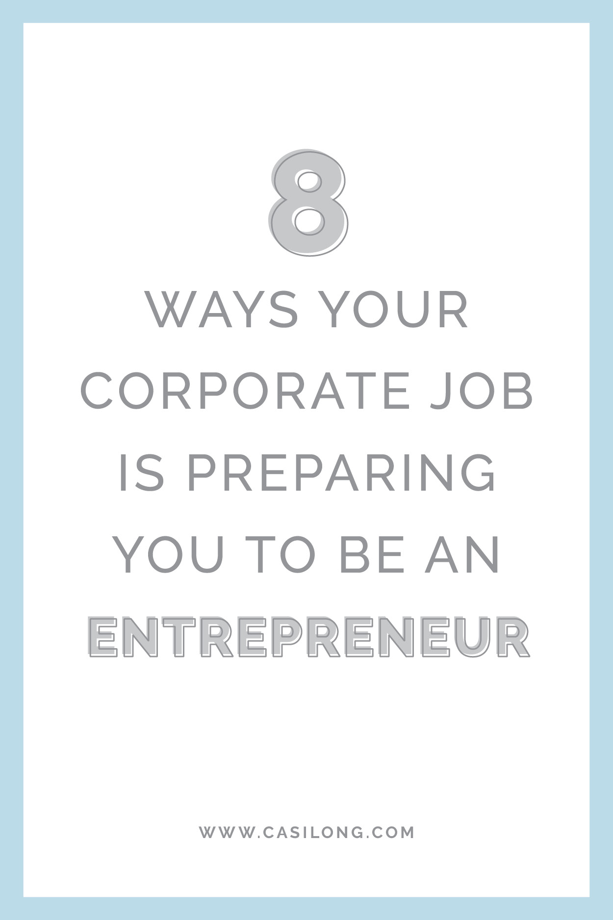 8 ways your corporate job in preparing you to be an entrepreneur | casilong.com/blog