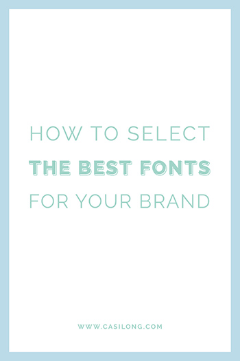 How to Select the Best Fonts for your Brand | Casilong.com/blog #casilongdesign