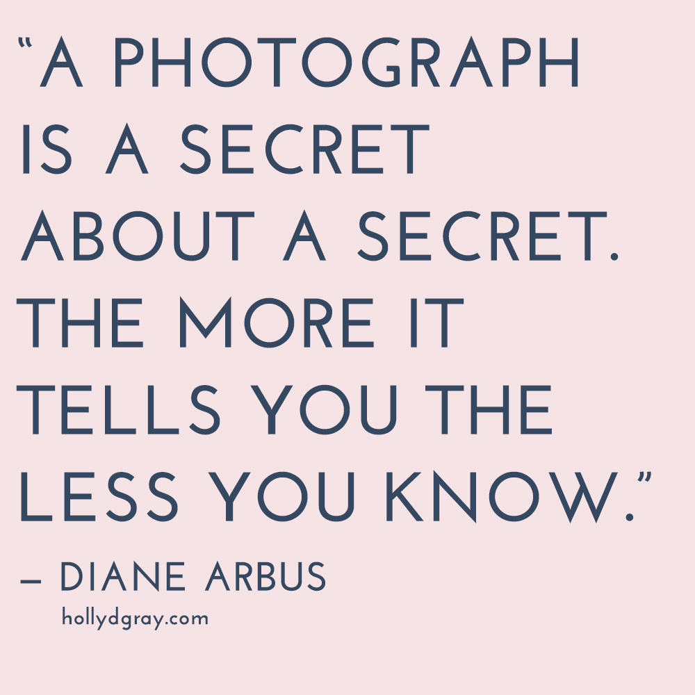 Diane Arbus_Photography Quote_Hollydgray.com