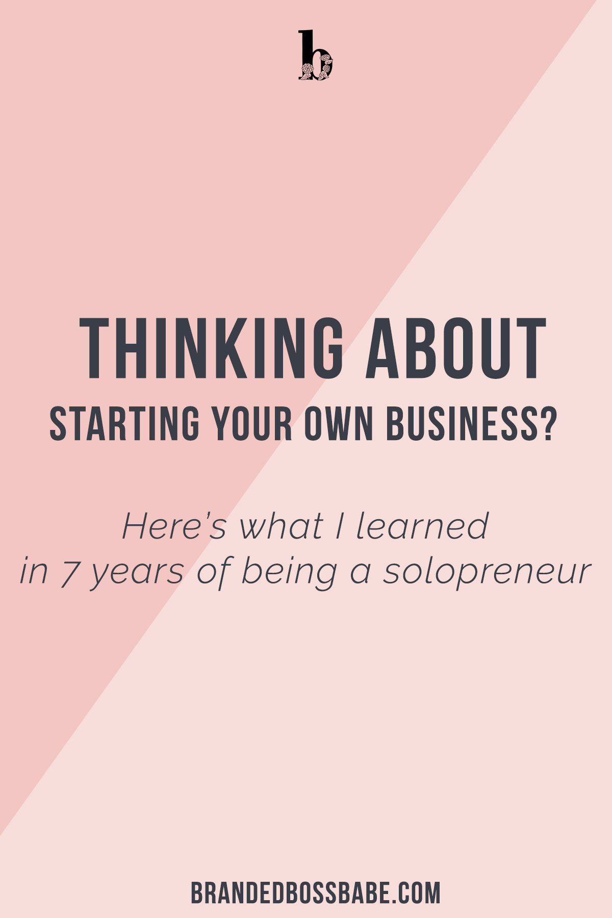 Thinking about starting your own business? Here's what I learned in 7 years of being a solopreneur. #startingyourownbusiness #entrepreneurship #brandedbossbabe