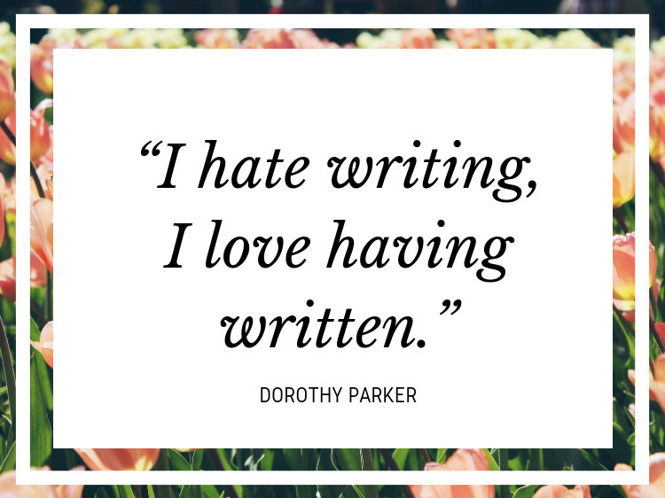 """Quote: """"I hate writing, I love having written."""" - Dorothy Parker"""