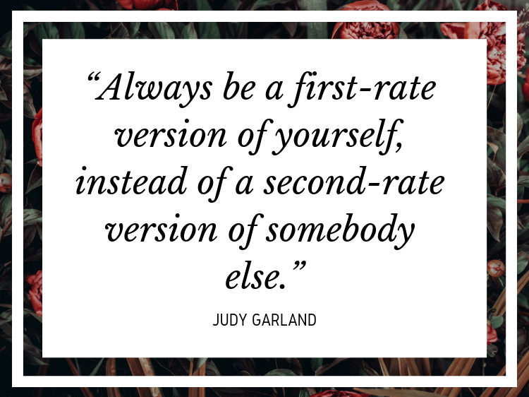 "Quote ""Always be a first-rate version of yourself, instead of a second-rate version of somebody else."" - Judy Garland"