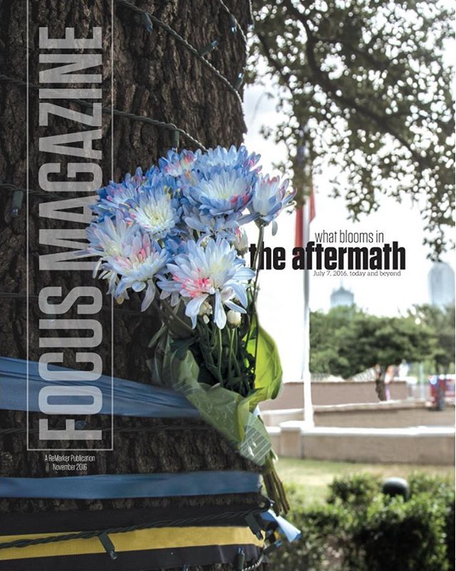 Online versions of the ReMarker and Focus Magazine are out now. Link in our description.  Cover photo is a memorial bouquet of flowers tied to a tree outside Jack Evans Dallas Police Department Headquarters after the shootings. Credit: Frank Thomas