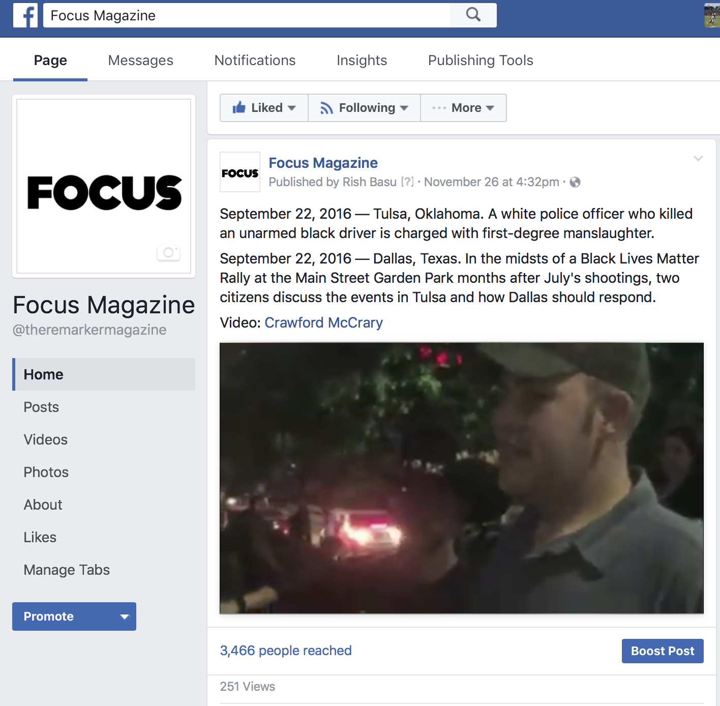 For one of  Focus Magazine's extra content posts, which contained a video of two Dallas citizens debating during a Black Lives Matter Protest, the reach was over 3,400 people. The increased circulation of the magazine's content was the main reason I decided to venture into online journalism.   Click here for quick access to all the videos the Facebook account has posted.