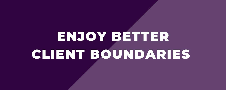 Enjoy better client boundaries