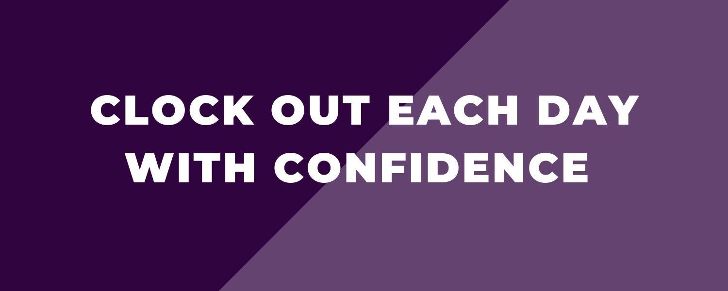Clock out each day with confidence