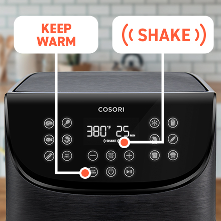 Shake & Keep Warm Functions   Unique to the Cosori Air Fryer: a helpful Shake reminder, letting you know when to shake the contents for an even fry. Try the Keep Warm function if you need your food well kept for awhile.