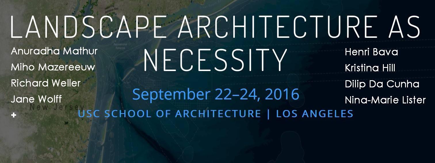 2016 Attending the USC Landscape Architecture conference  Landscape as Necessity. #LandscapeAsNecessity