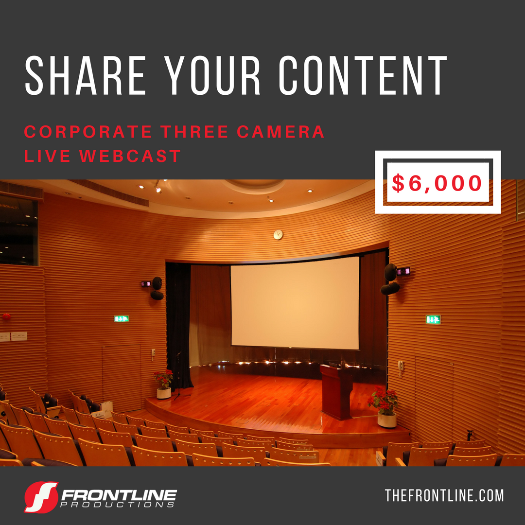 THREE CAMERA LIVE WEBCAST - $6,000  -Up to 8 microphones for talent and audience Q&A - Compliance with your security protocols - Live to tape webcast