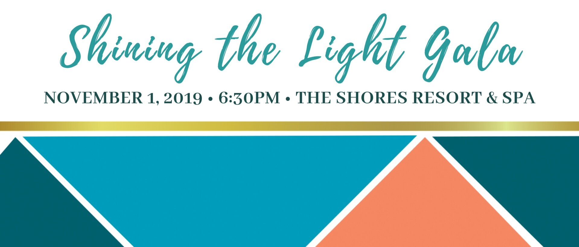 Save the date card for Shining the Light Gala on November 1, 2019 at 6:30pm at The Shores Resort & Spa