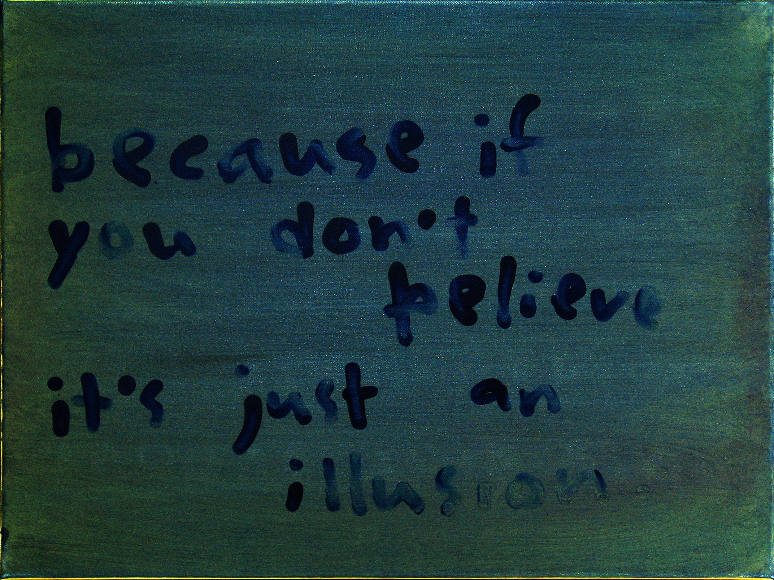Because If You Don't Believe It's Just An Illusion