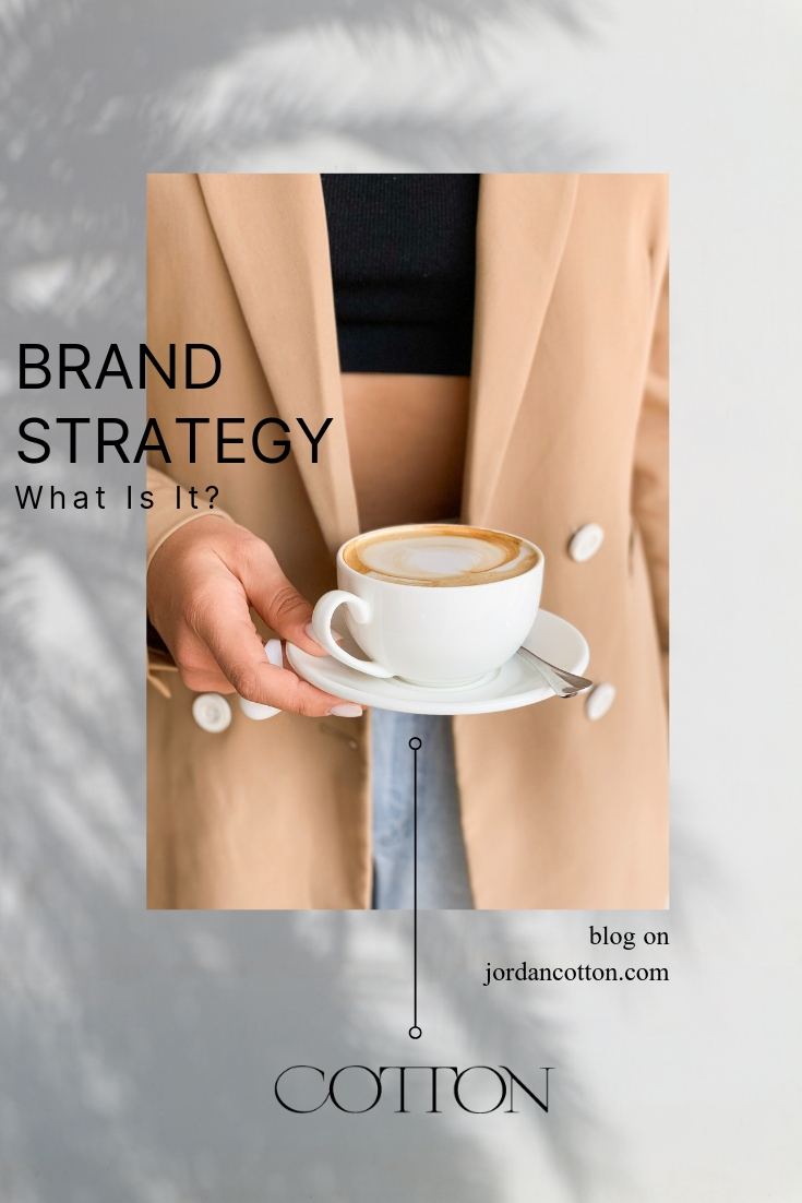 """a woman in a tan blazer holds a latte. Text overlaying the image reads """"brand strategy: what is it?"""" by brand designer Jordan cotton"""