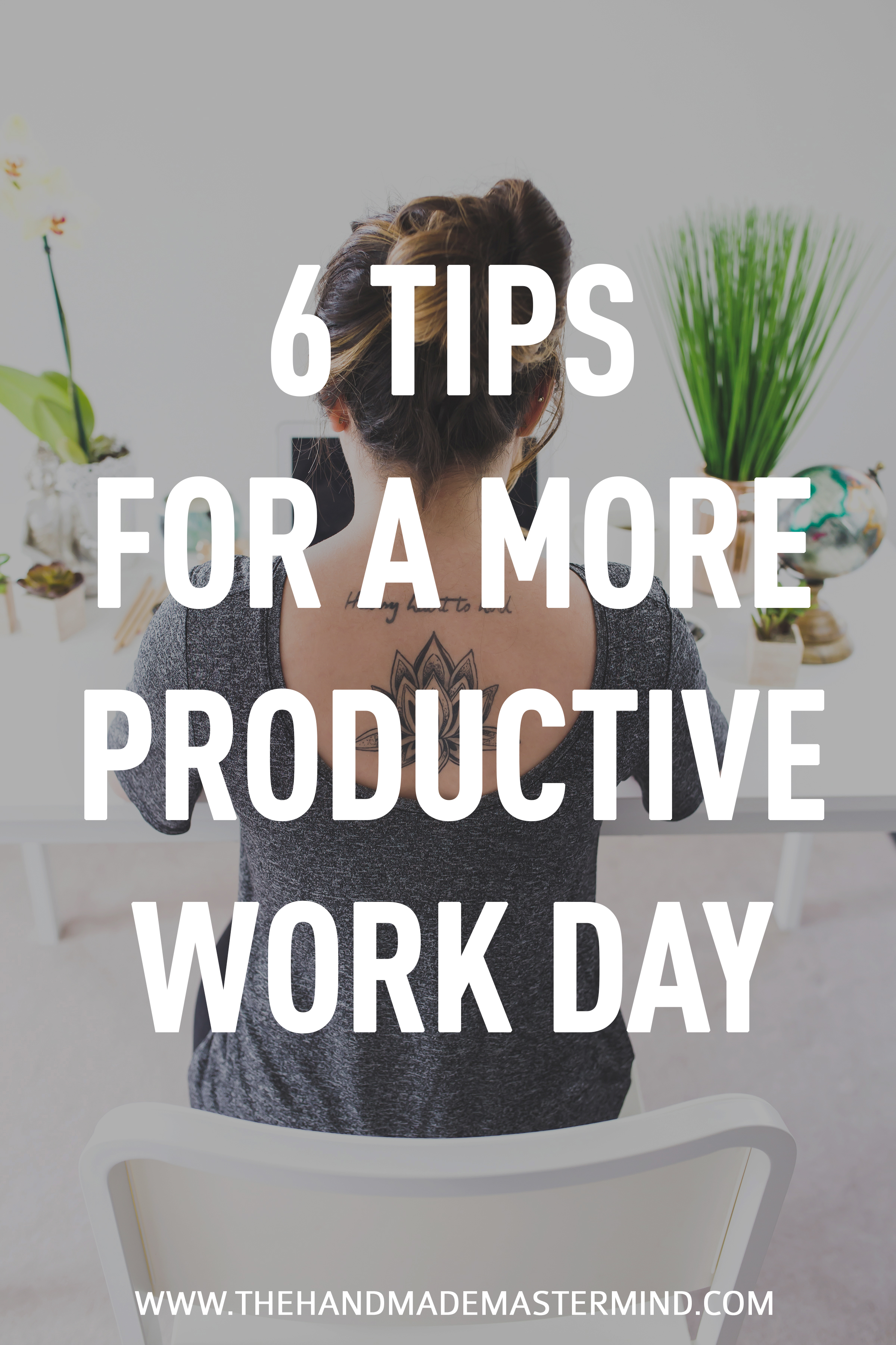 6 Tips For a More Productive Workday - The Handmade Mastermind