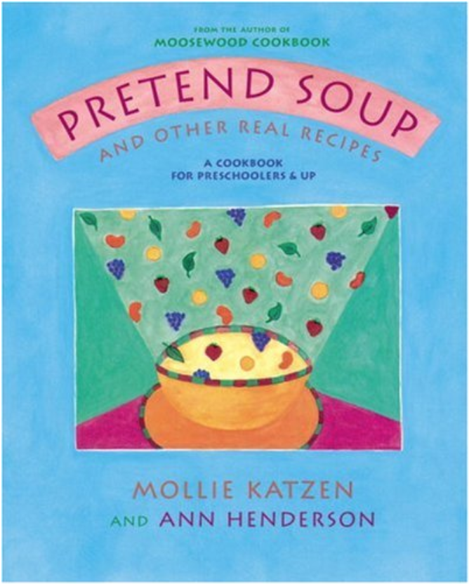 Pretend Soup - Illustrated recipes for preschoolers from Mollie Katzen, author of the famous vegetarian cookbook