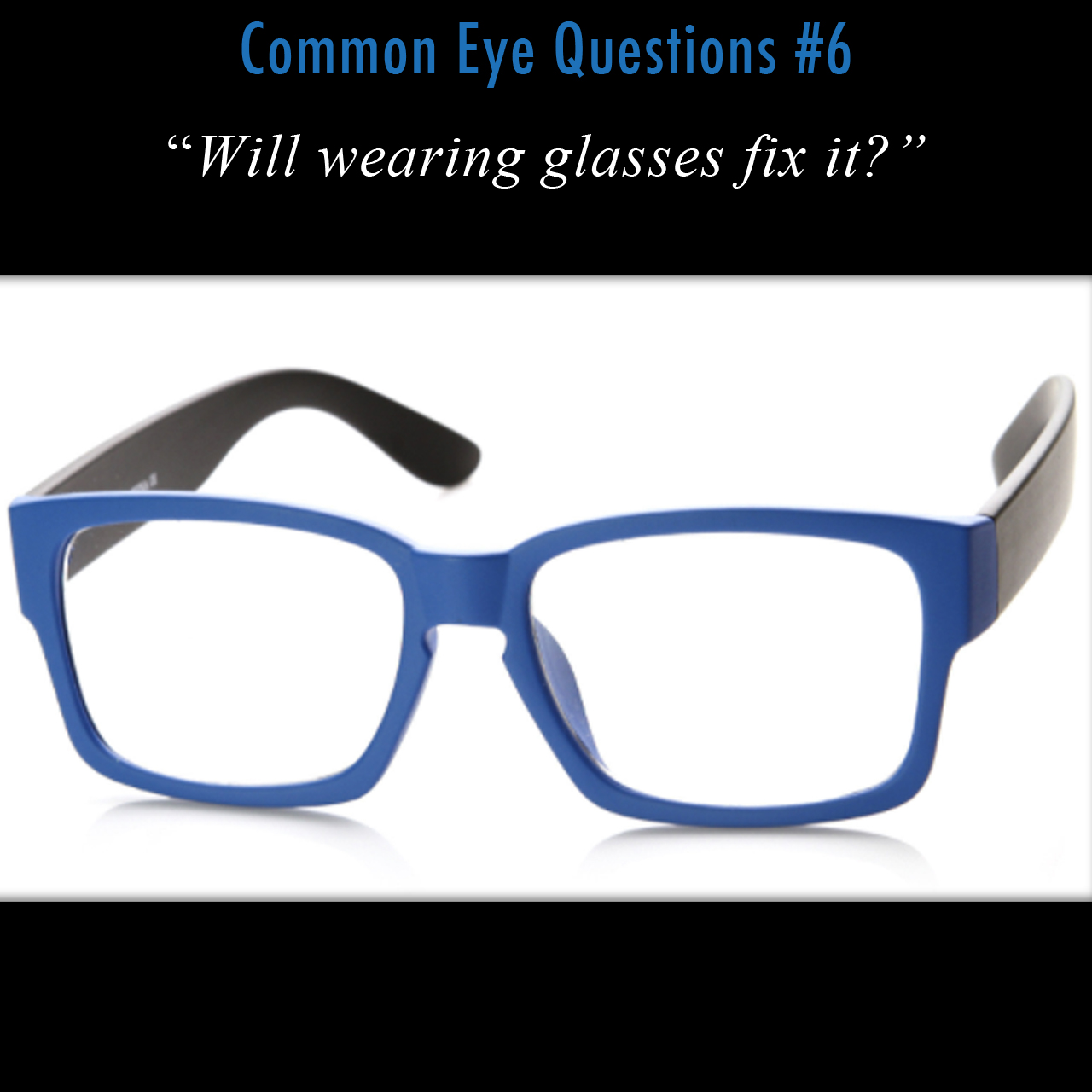 Wearing glasses helps fix some eye problems, but certainly not all of them.