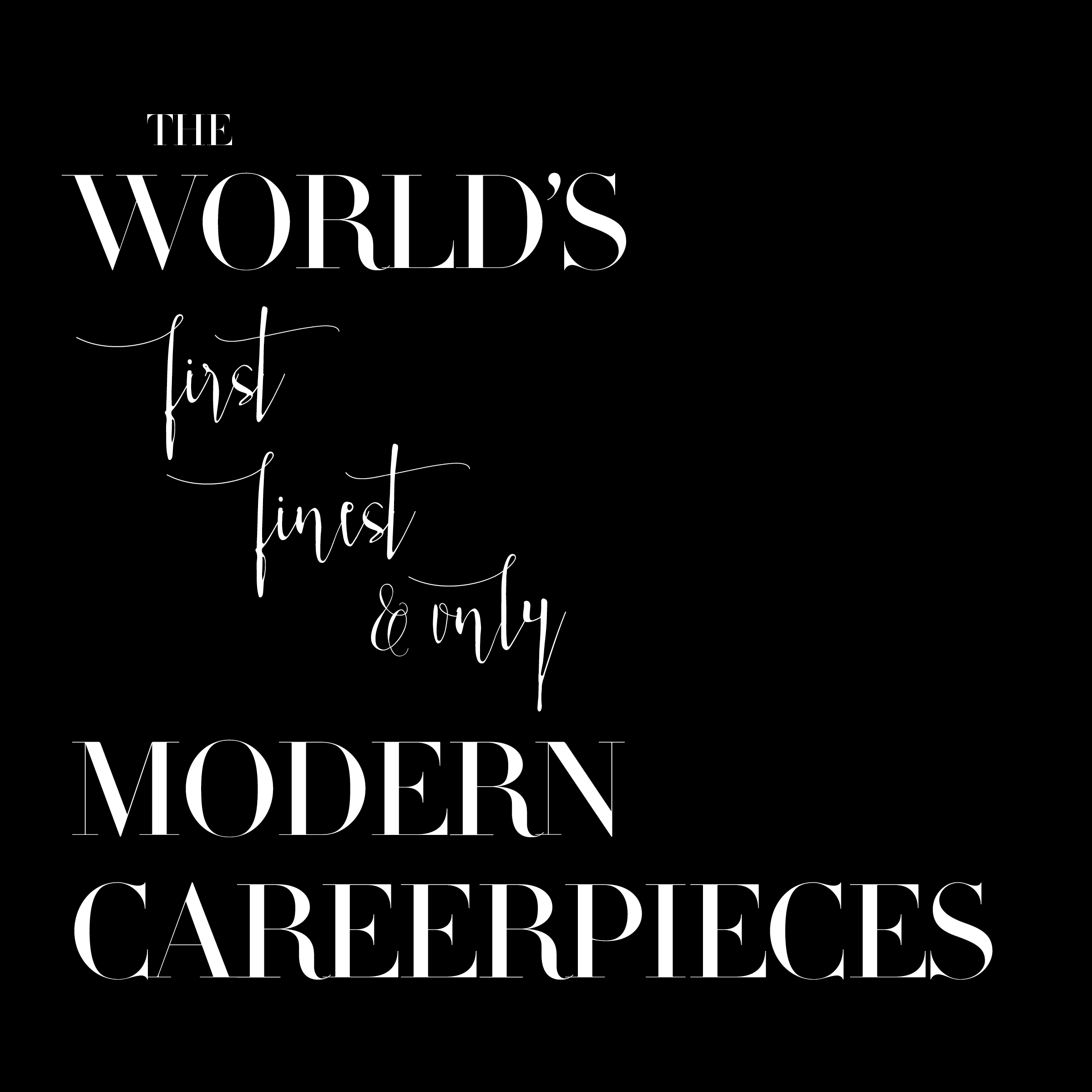 The world's first, finest, and only Modern Careerpieces