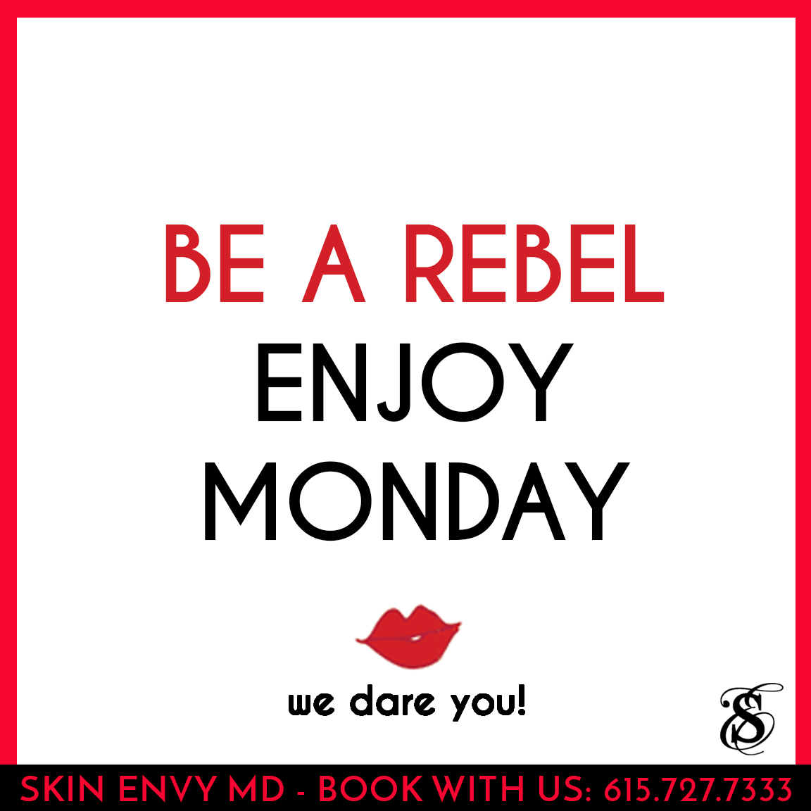 Be a Rebel - Enjoy Monday - We Dare You - Skin Care by Skin Envy Nashville.png