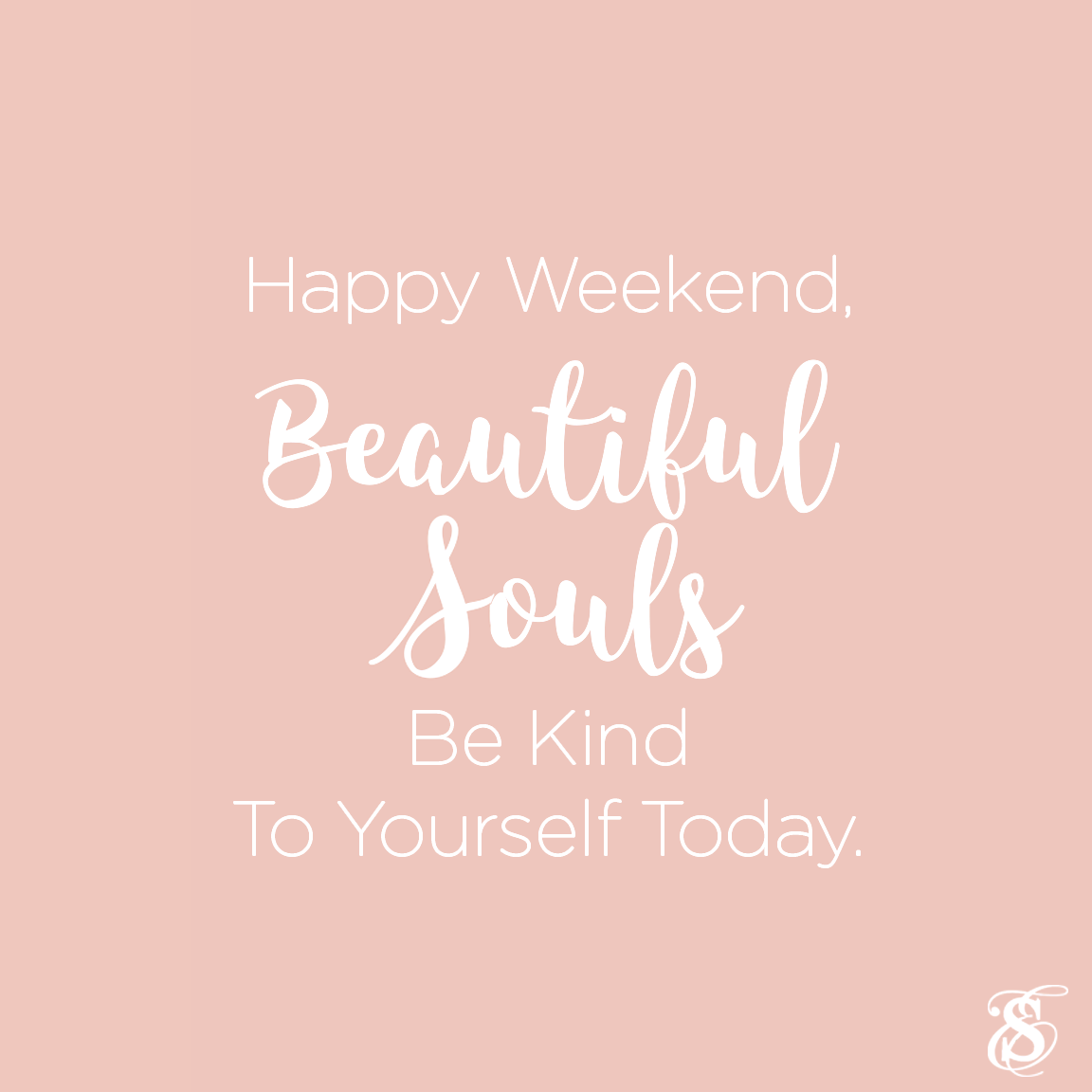 Happy Weekend - Beautiful Souls - Be Kind to Yourself Today - Skin Care by Skin Envy Nashville.png