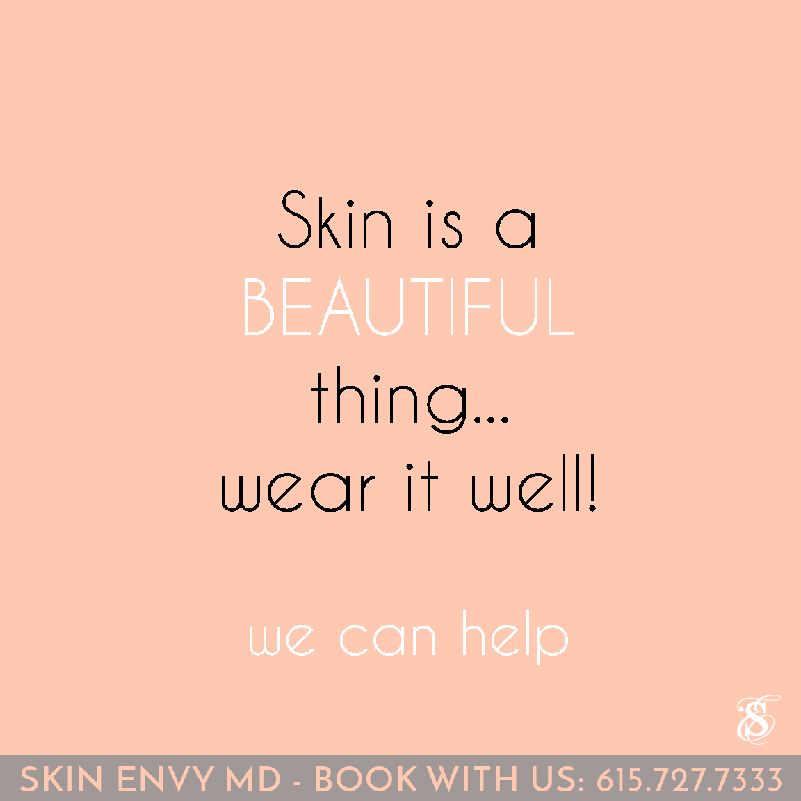 Skin is a BEAUTIFUL Thing - Wear it Well - We Can Help - Skin Care by Skin Envy Nashville.png
