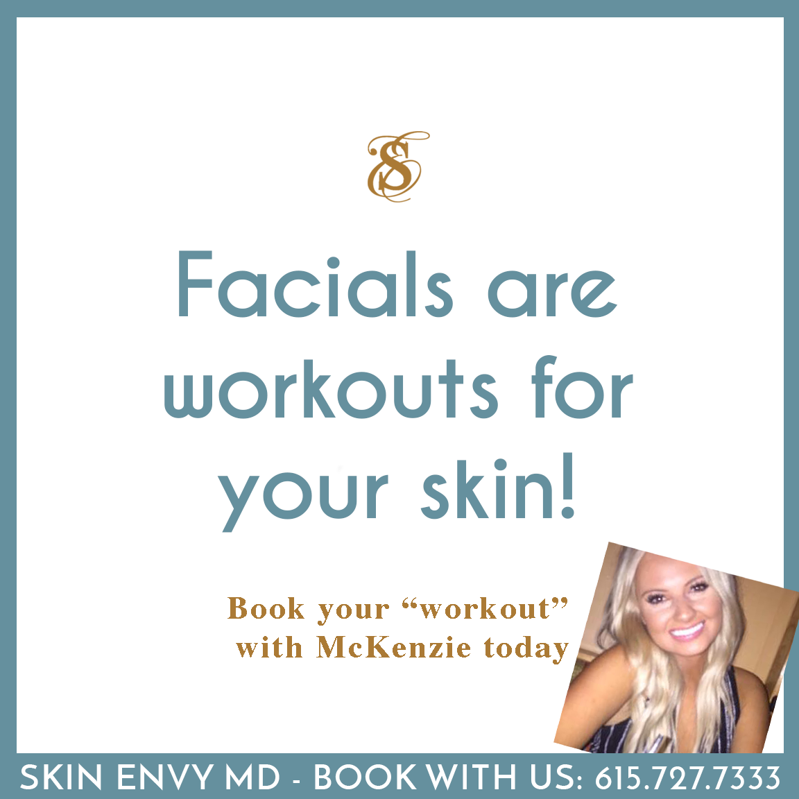 Facials are Workouts for Your Skin - Book Your Workout with McKenzie Today - by Skin Envy MD Nashville.png