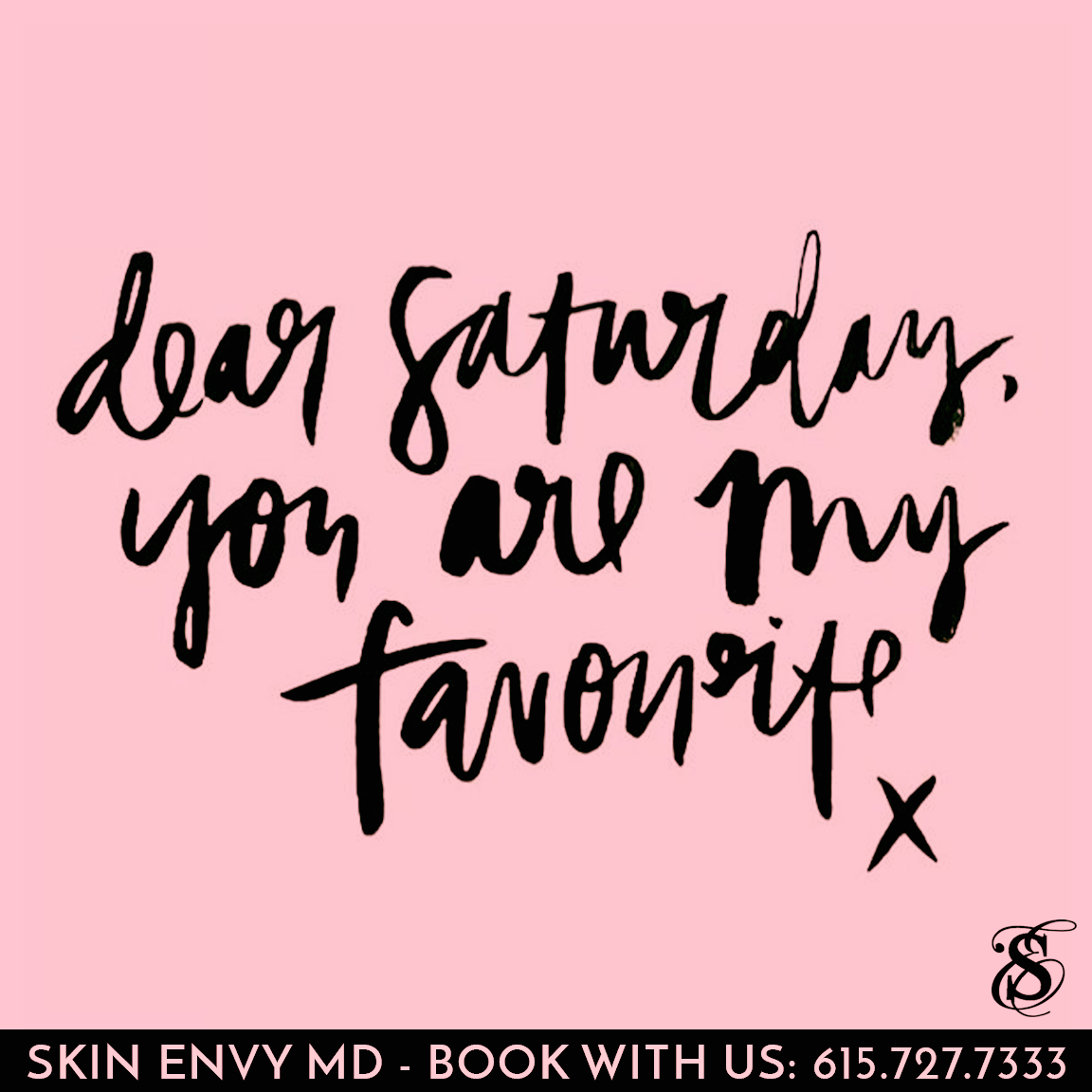 Dear Saturday - You are my favorite - Botox Dysport Juvederm Restylane by Skin Envy MD Nashville.png