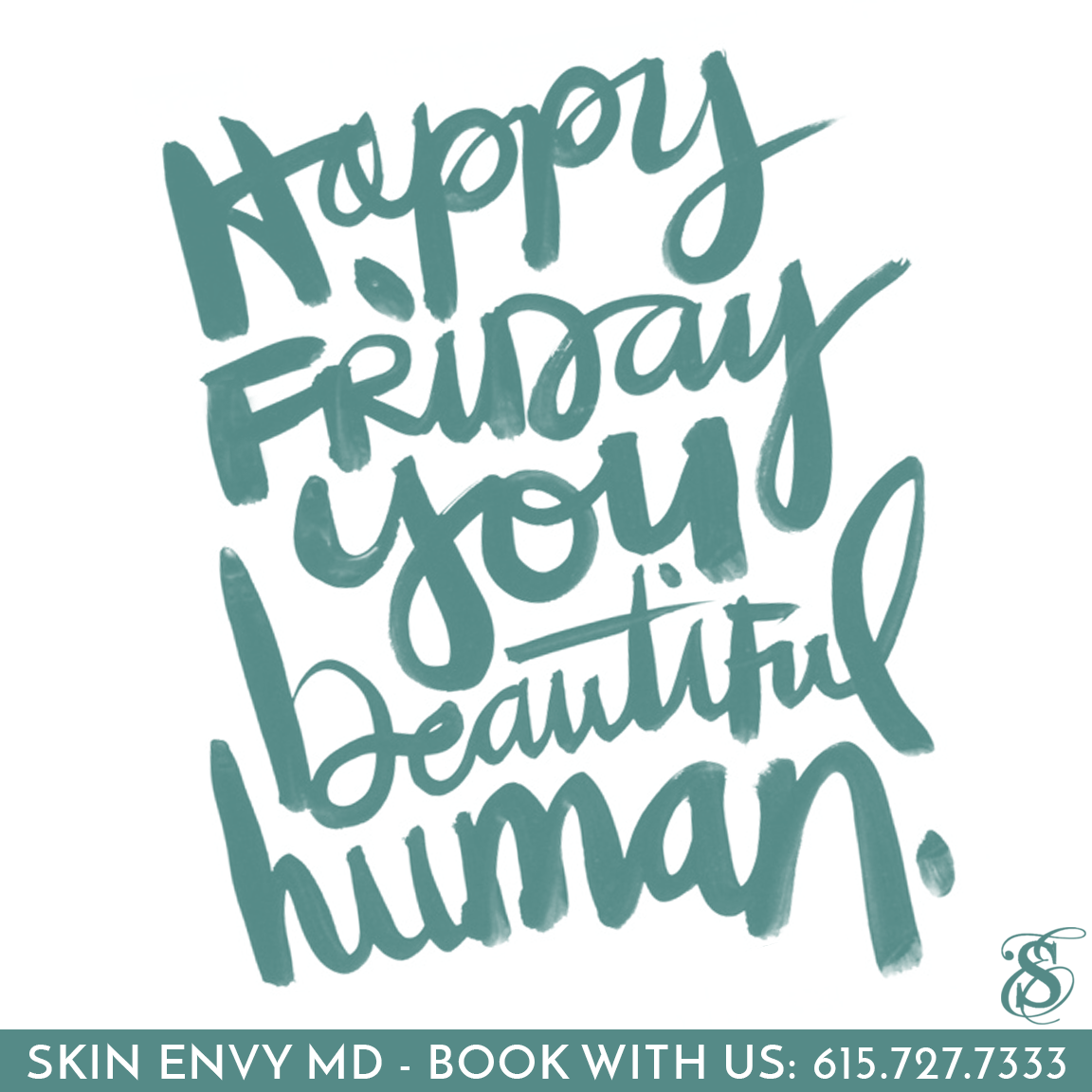 Happy Friday you beautiful human - Botox Dysport Juvederm Restylane by Skin Envy MD Nashville.png