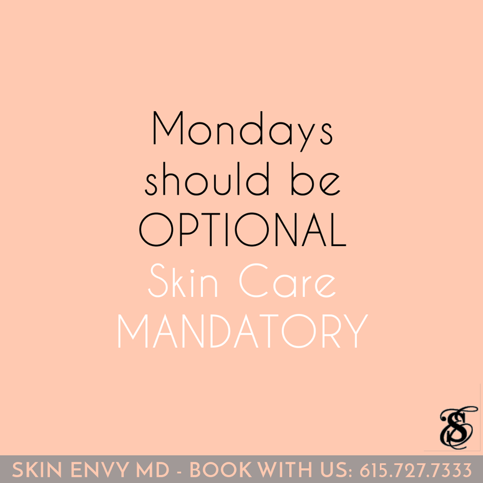 Mondays should be optional - Skin care mandatory  - Botox Dysport Juvederm Restylane by Skin Envy MD Nashville.png