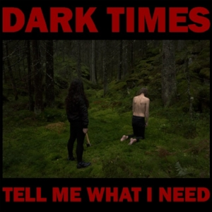 Dark-Times-Tell-Me-What-I-Need-1523283977-640x640.jpg