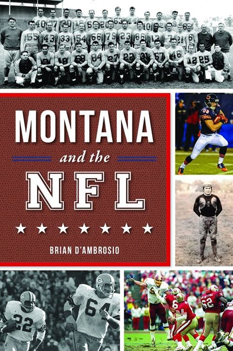 Montana and the NFL - Montanans' football obsession goes far beyond storied college programs. From Baker to Zurich, even the tiniest towns in Montana have sent players to the NFL. One of the most dominant offensive linemen of the 1940s was Anaconda's own Francis Cope, who earned All-Decade honors as a New York Giant. Elected to the Pro Football Hall of Fame in 1991, MSU alum Jan Stenerud was the league's first soccer-style kicker. Pat Donovan, who earned a Super Bowl ring with the Dallas Cowboys in the 1970s, was named by Sports Illustrated as the fourth-greatest Montana athlete of the twentieth century. Griz Doug Betters was a member of the Miami Dolphins' famed Killer Bees and the 1983 NFL defensive player of the year. From the obscure to the prominent, author Brian D'Ambrosio celebrates Big Sky Country's rich connections with America's favorite professional sports league.