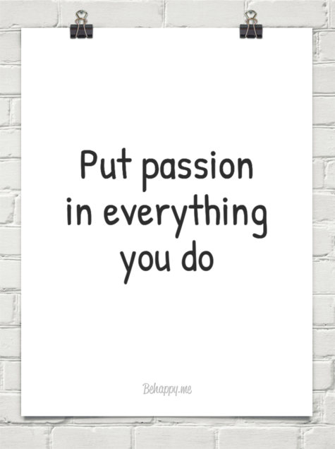 put passion into everything