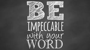 be impeccable with your word. Miguel Ruiz. Kelly Summersett. Miguel