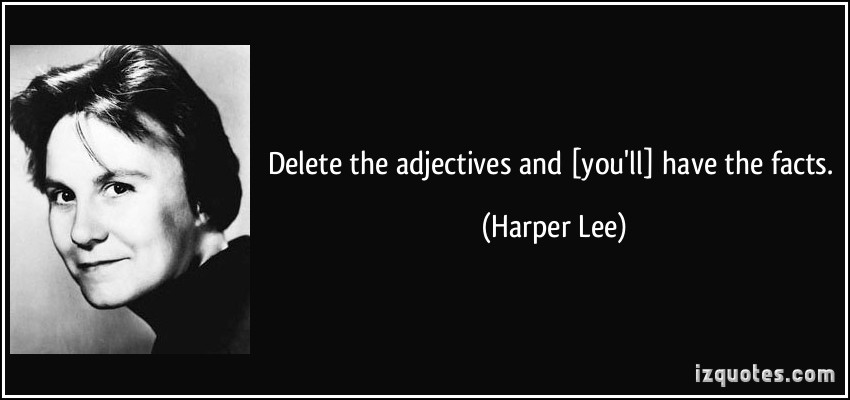 quote-delete-the-adjectives-and-you-ll-have-the-facts-harper-lee-284386.jpg