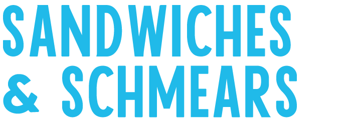 Sandwiches and Schmears