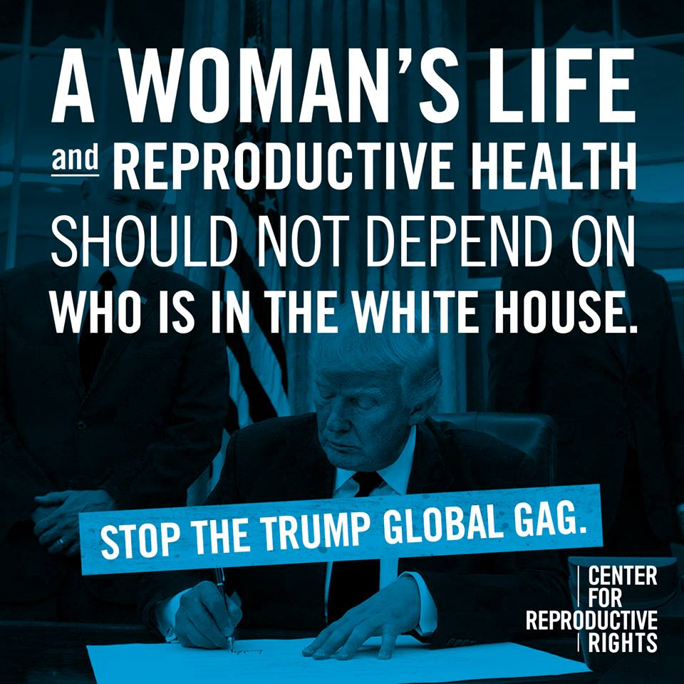 A woman's life and reproductive health should not depend on who is in the White House. Stop the Trump Global Gag.