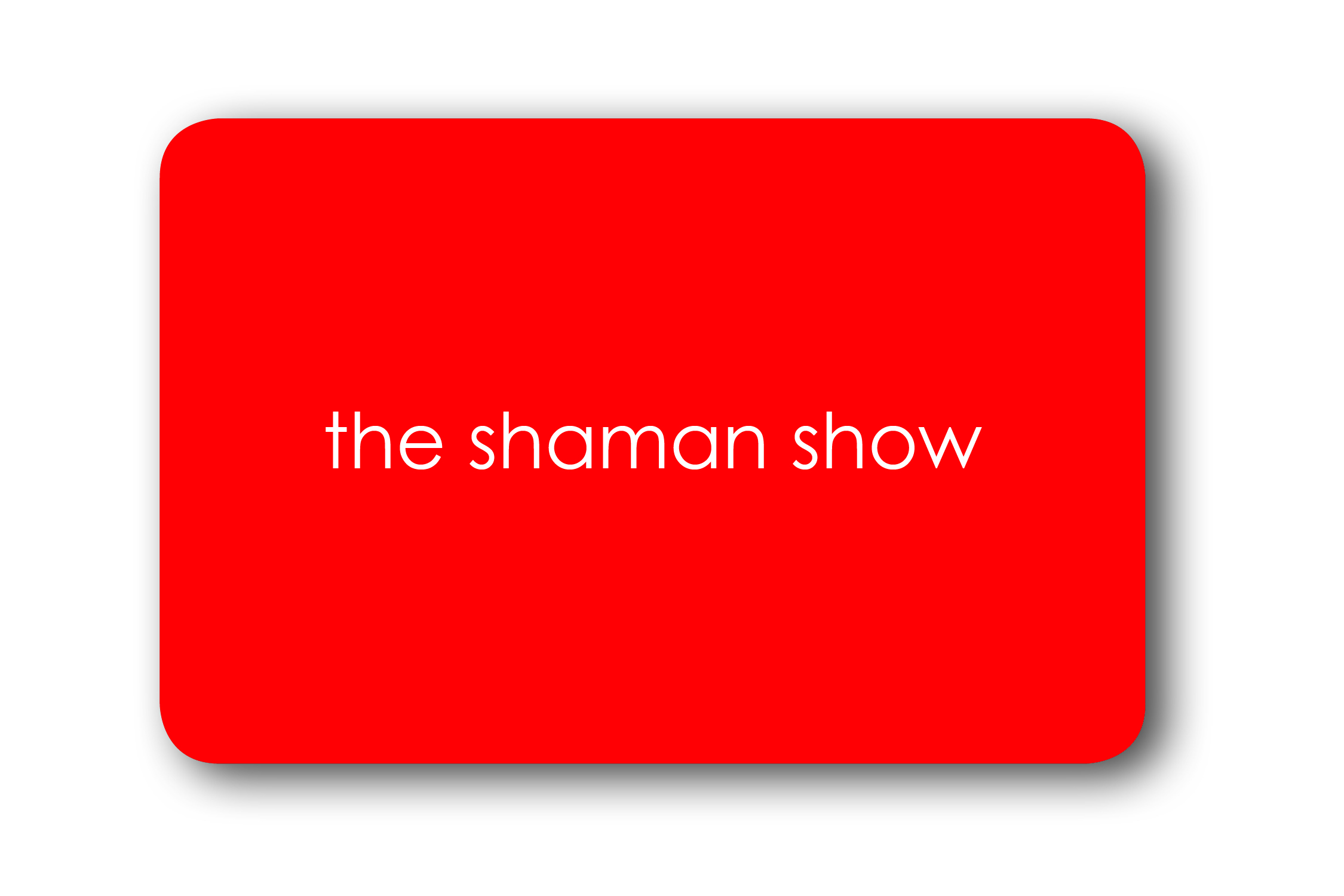 the shaman show - front of card with rounded shadow copy.jpg