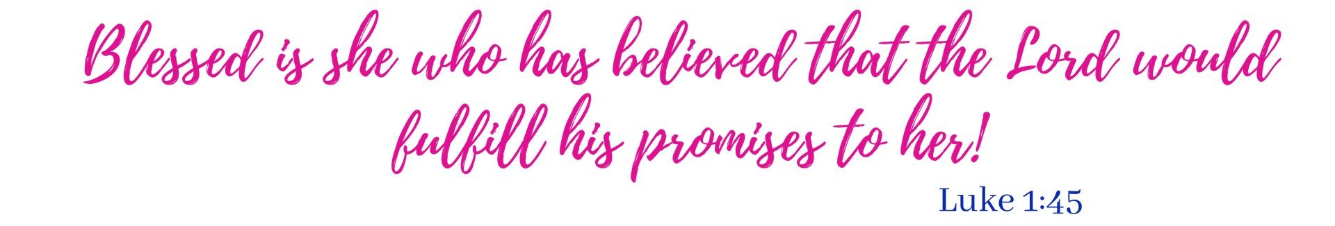 Blessed+is+she+who+has+believed+that+the+Lord+would+fulfill+his+promises+to+her%21+%281%29-min.jpg
