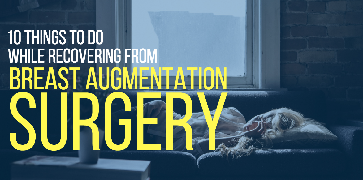10 things to do while recovering from breast augmentation surgery