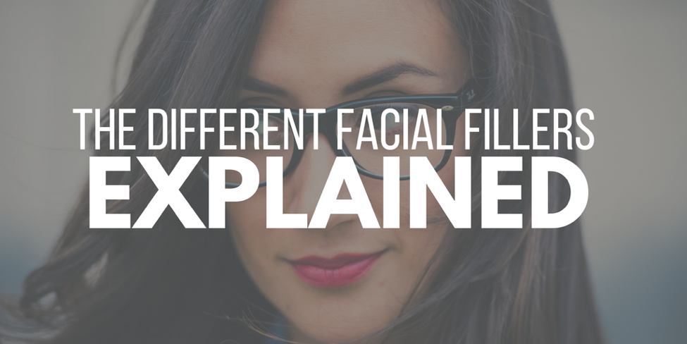 The different facial fillers explained
