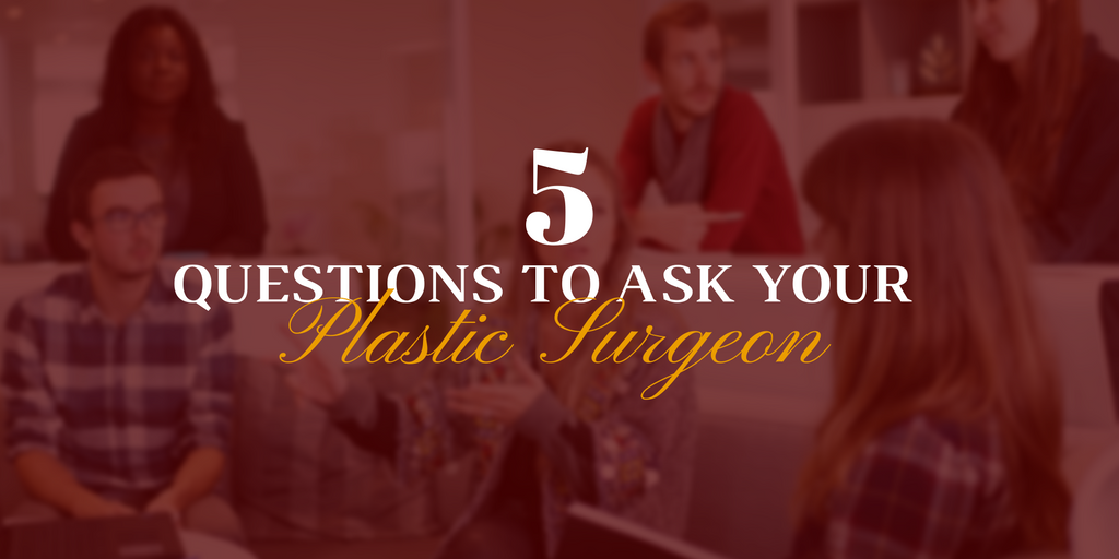 5 questions to ask your plastic surgeon